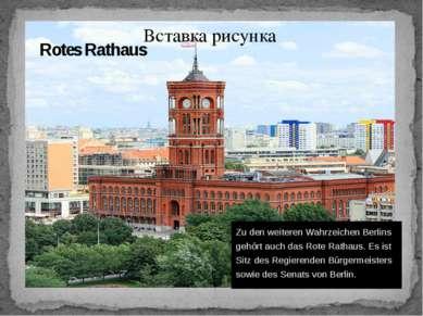 Rotes Rathaus Zu den weiteren Wahrzeichen Berlins gehört auch das Rote Rathau...