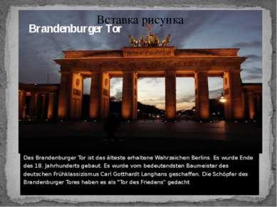 Brandenburger Tor Das Brandenburger Tor ist das älteste erhaltene Wahrzeichen...