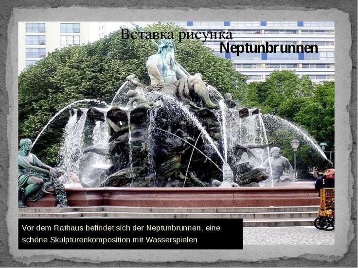Neptunbrunnen Vor dem Rathaus befindet sich der Neptunbrunnen, eine schöne Sk...