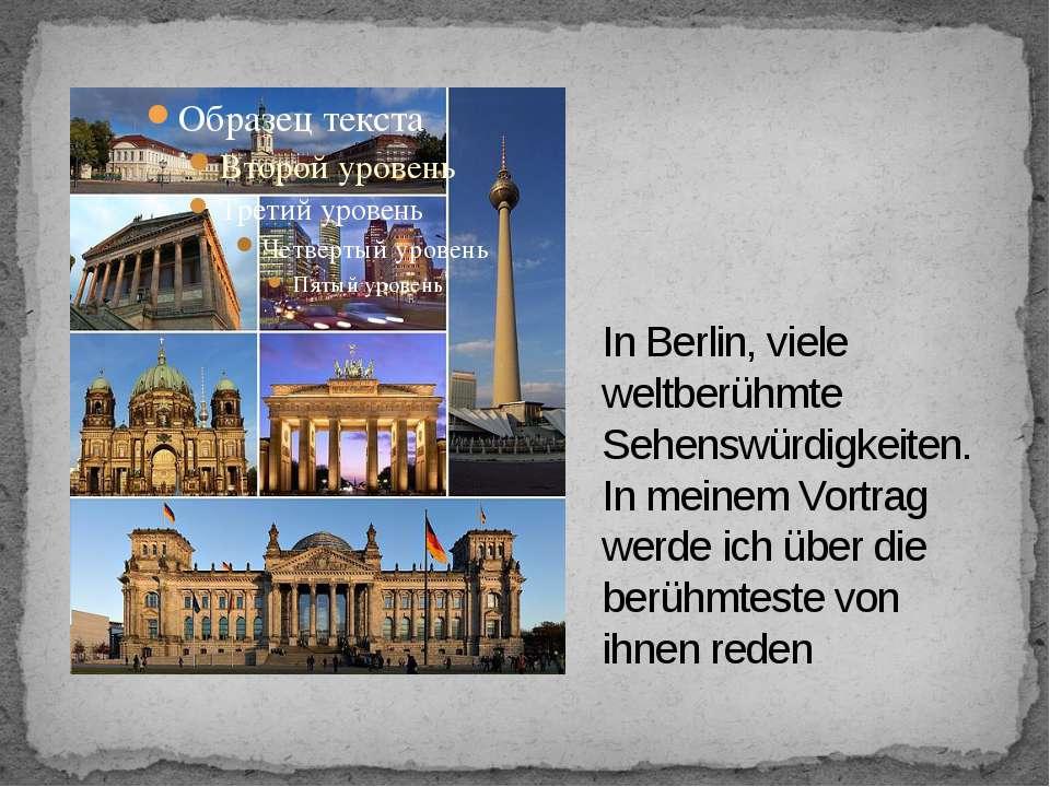 In Berlin, viele weltberühmte Sehenswürdigkeiten. In meinem Vortrag werde ich...