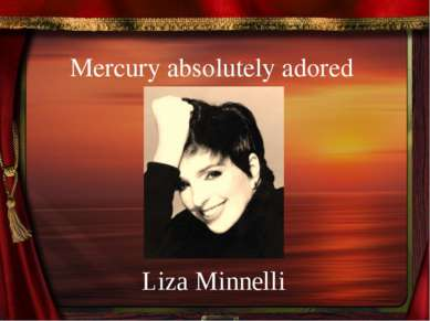 Mercury absolutely adored Liza Minnelli