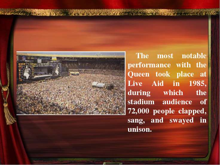 The most notable performance with the Queen took place at Live Aid in 1985, d...