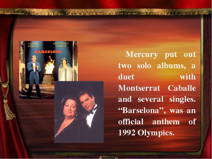 Mercury put out two solo albums, a duet with Montserrat Caballe and several s...