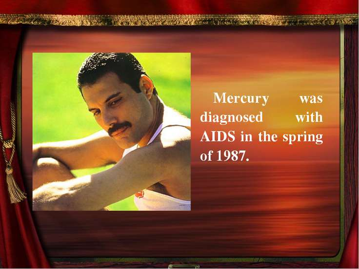 Mercury was diagnosed with AIDS in the spring of 1987.