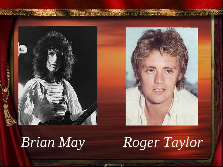 Roger Taylor Brian May
