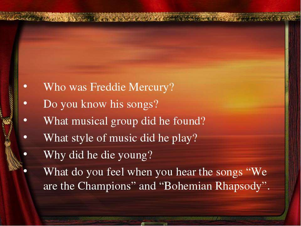 Who was Freddie Mercury? Do you know his songs? What musical group did he fou...