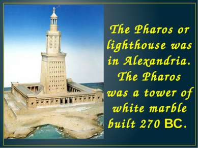 The Pharos or lighthouse was in Alexandria. The Pharos was a tower of white m...