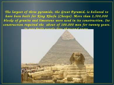 The largest of three pyramids, the Great Pyramid, is believed to have been bu...