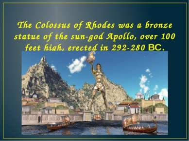 The Colossus of Rhodes was a bronze statue of the sun-god Apollo, over 100 fe...