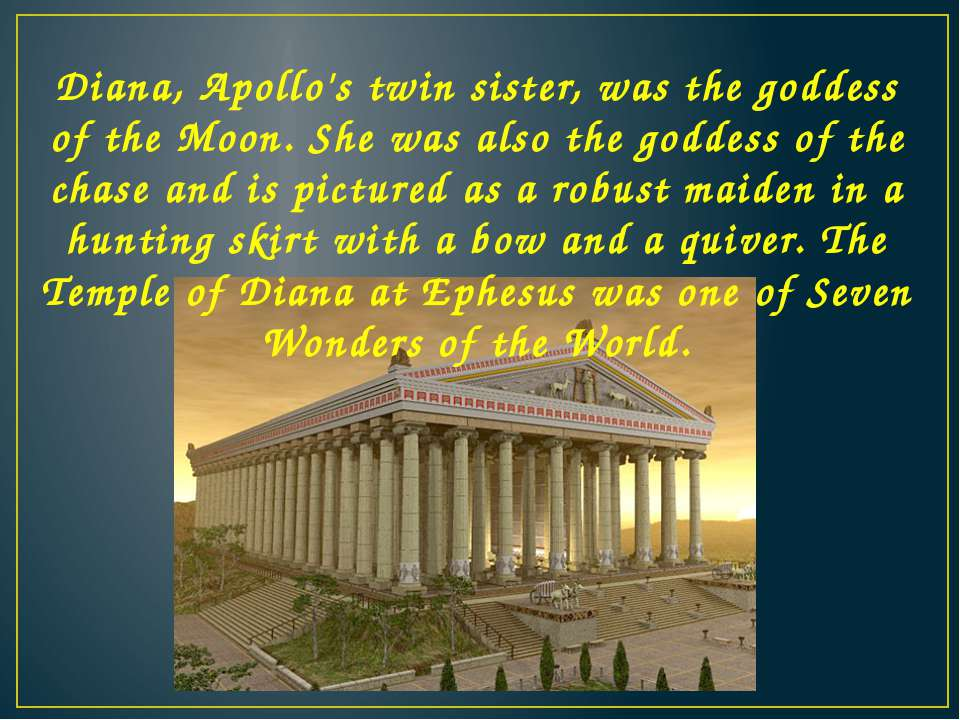 Diana, Apollo's twin sister, was the goddess of the Moon. She was also the go...