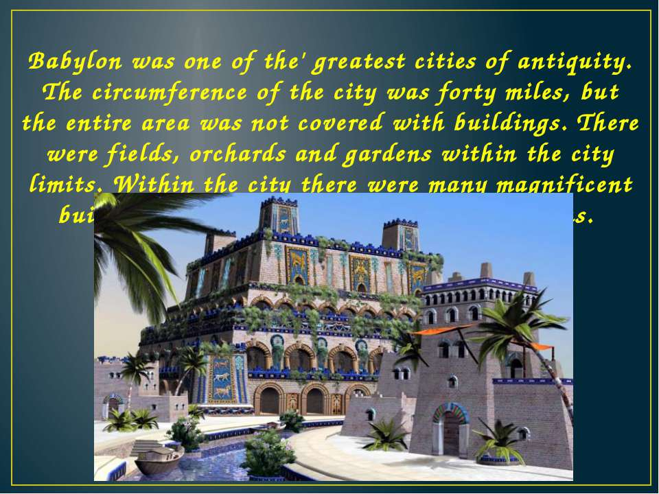 Babylon was one of the' greatest cities of antiquity. The circumference of th...