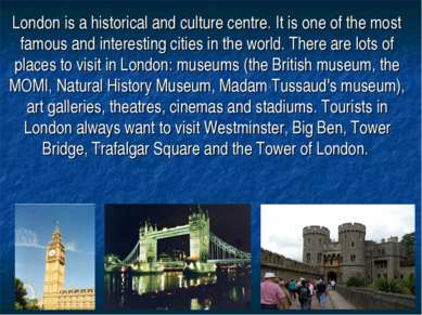 London is a historical and culture centre. It is one of the most famous and i...