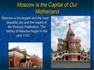 Moscow is the Capital of Our Motherland Moscow is the largest and the most be...