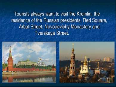 Tourists always want to visit the Kremlin, the residence of the Russian presi...