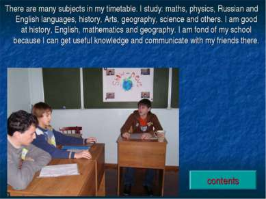 There are many subjects in my timetable. I study: maths, physics, Russian and...