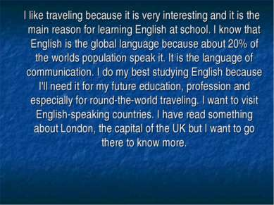 I like traveling because it is very interesting and it is the main reason for...