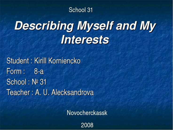 School 31 Student : Kirill Korniencko Form : 8-a School : № 31 Teacher : A. U...