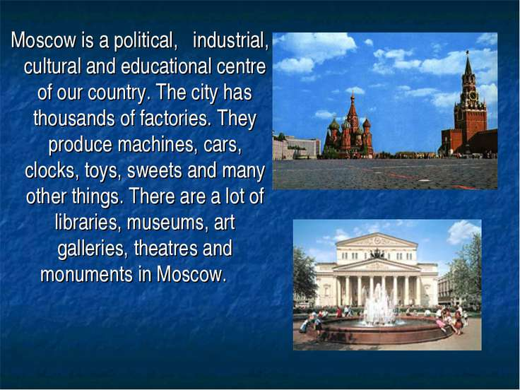 Moscow is a political, industrial, cultural and educational centre of our cou...