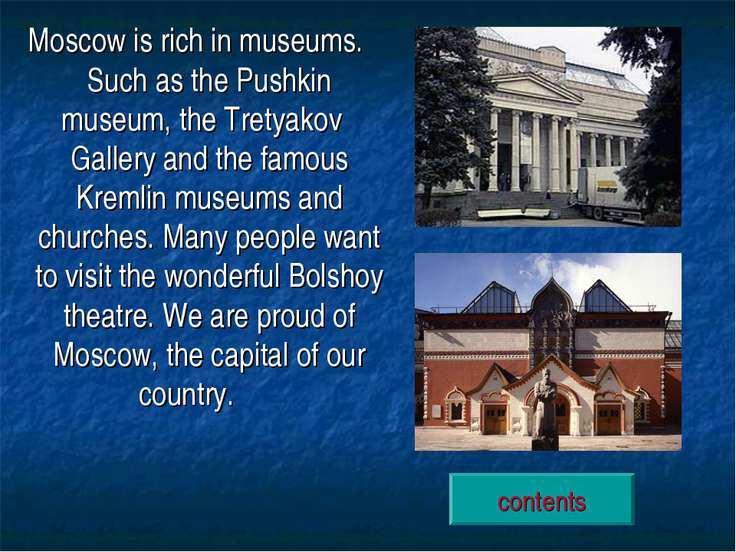 Moscow is rich in museums. Such as the Pushkin museum, the Tretyakov Gallery ...