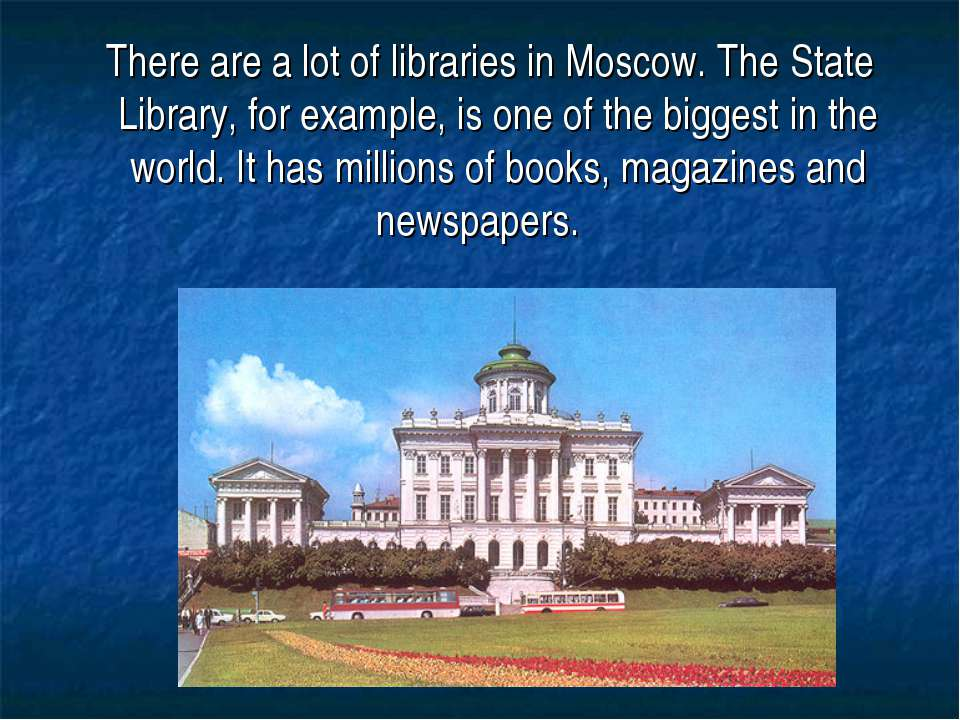 There are a lot of libraries in Moscow. The State Library, for example, is on...