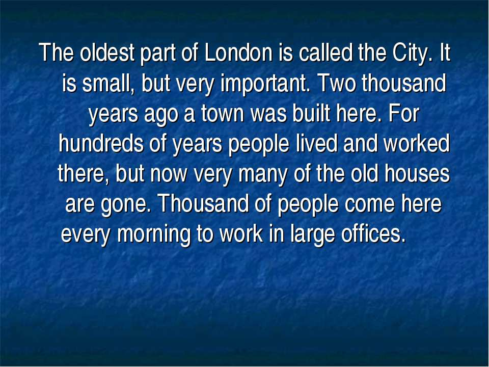 The oldest part of London is called the City. It is small, but very important...