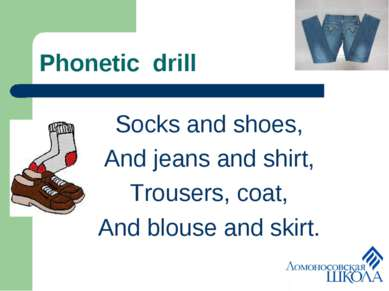 Phonetic drill Socks and shoes, And jeans and shirt, Trousers, coat, And blou...