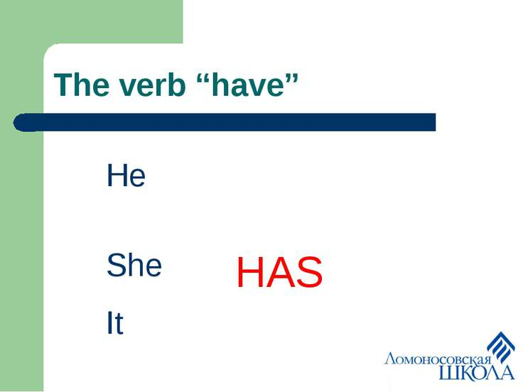 "The verb ""have"" He She HAS It"