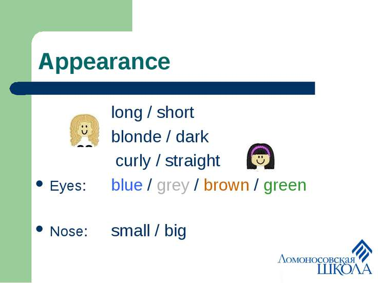 Appearance Hair: long / short blonde / dark curly / straight Eyes: blue / gre...