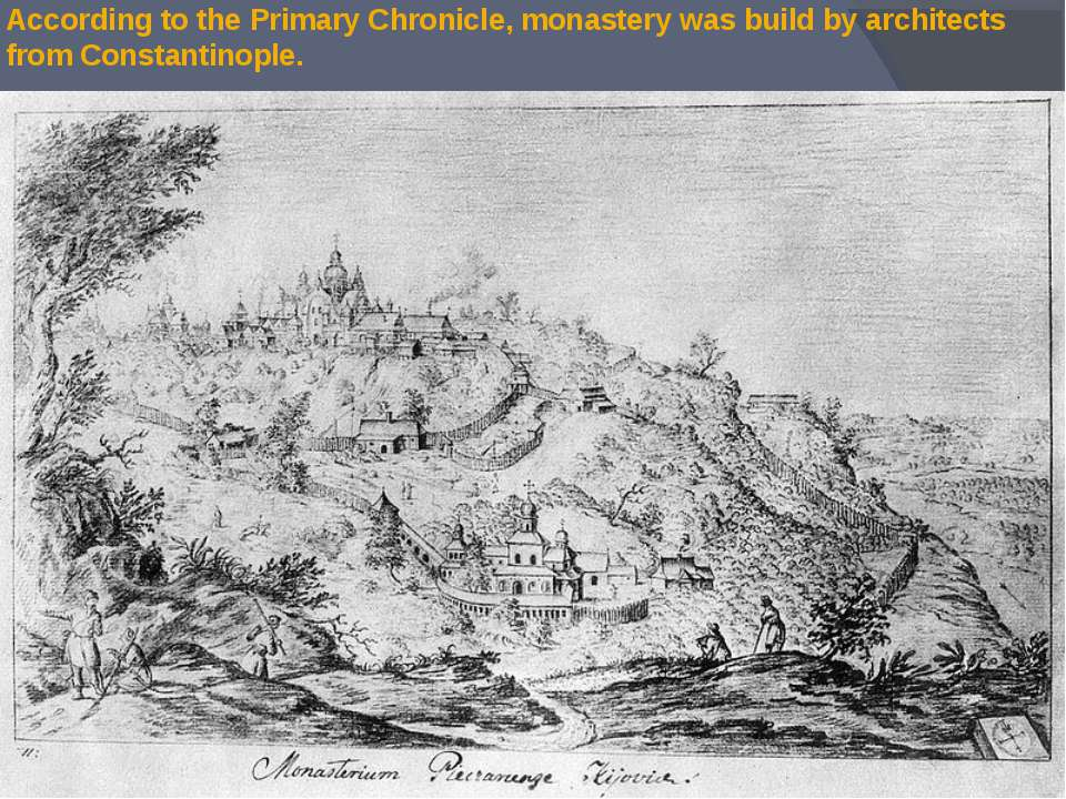 According to the Primary Chronicle, monastery was build by architects from Co...