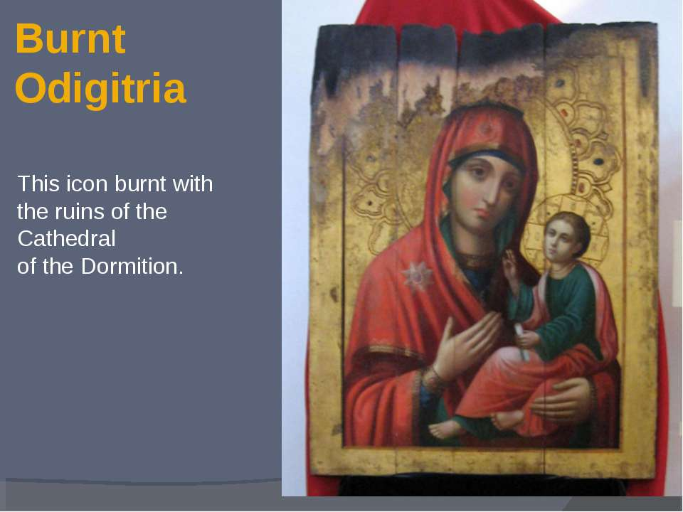 Burnt Odigitria This icon burnt with the ruins of the Cathedral of the Dormit...