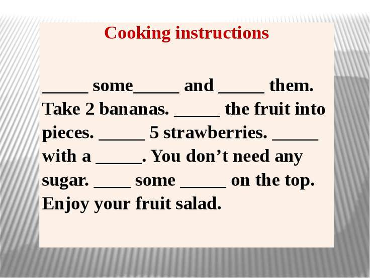 Cooking instructions _____ some_____ and _____ them. Take 2 bananas. _____ th...