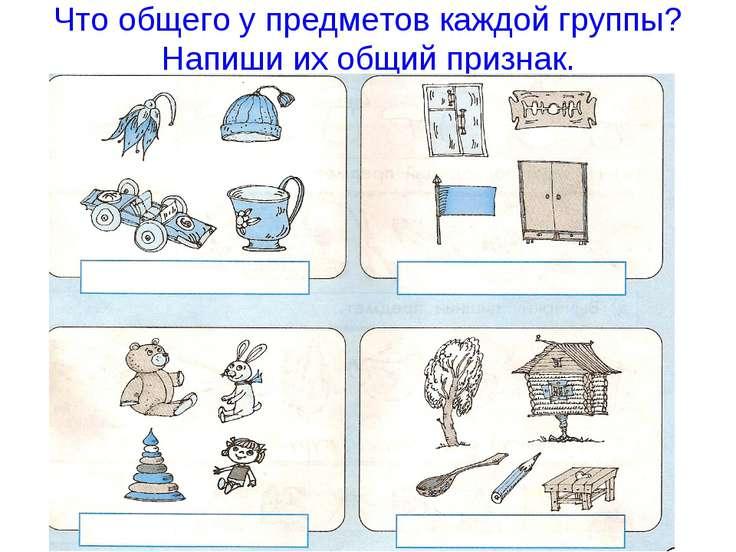 Что общего у предметов каждой группы? Напиши их общий признак.