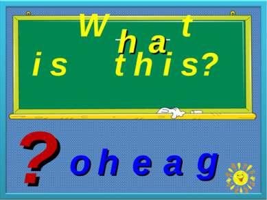 W _ _ t i s t h i s? h a h e a o g ?