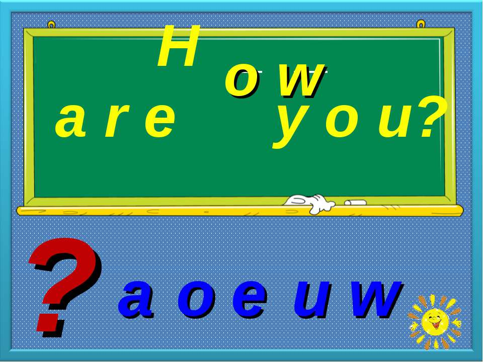 H _ _ a r e y o u? o w o e w a u ?