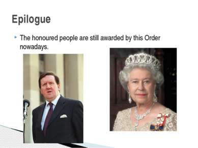 The honoured people are still awarded by this Order nowadays. Epilogue