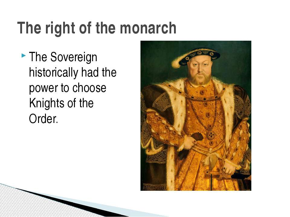 The Sovereign historically had the power to choose Knights of the Order. The ...