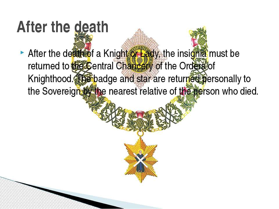 After the death of a Knight or Lady, the insignia must be returned to the Cen...