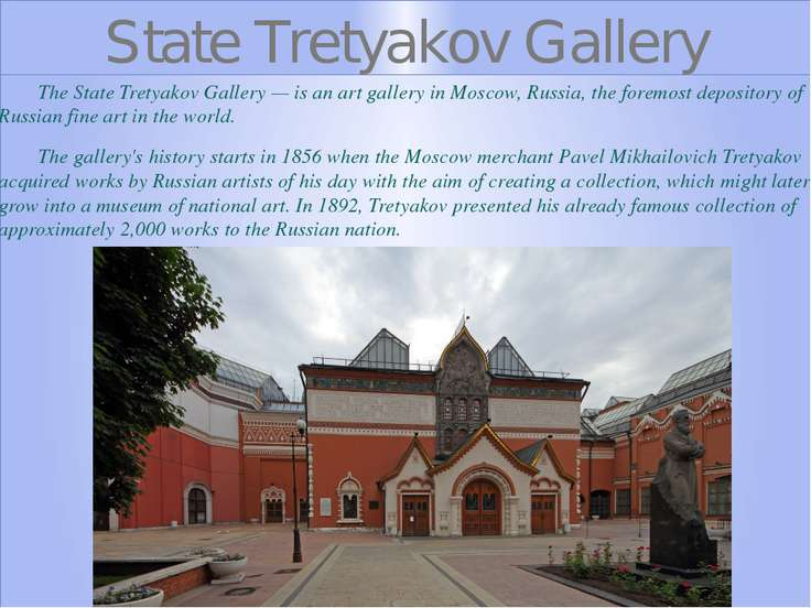 State Tretyakov Gallery The State Tretyakov Gallery — is an art gallery in Mo...