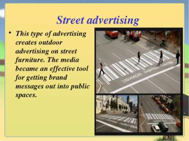 Street advertising This type of advertising creates outdoor advertising on st...