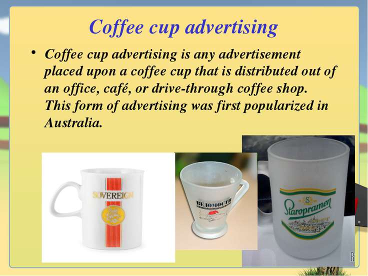 Coffee cup advertising Coffee cup advertising is any advertisement placed upo...