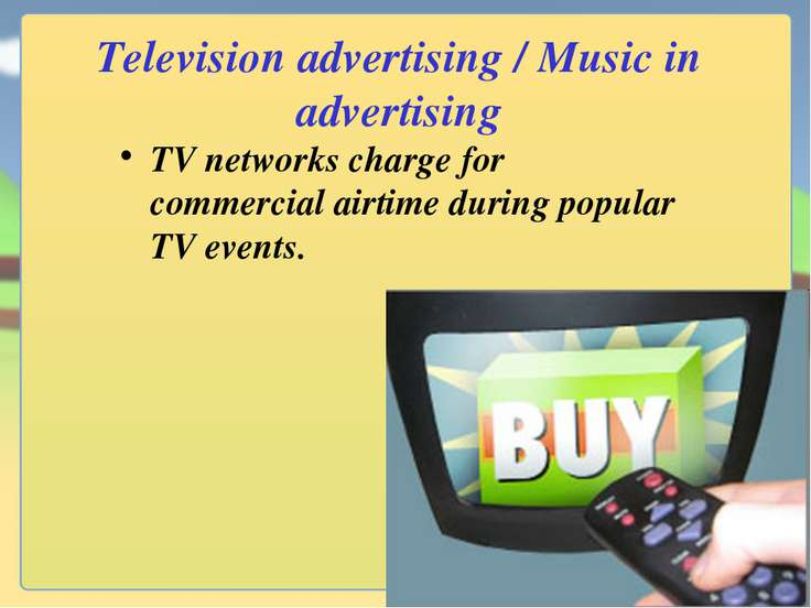 Television advertising / Music in advertising TV networks charge for commerci...