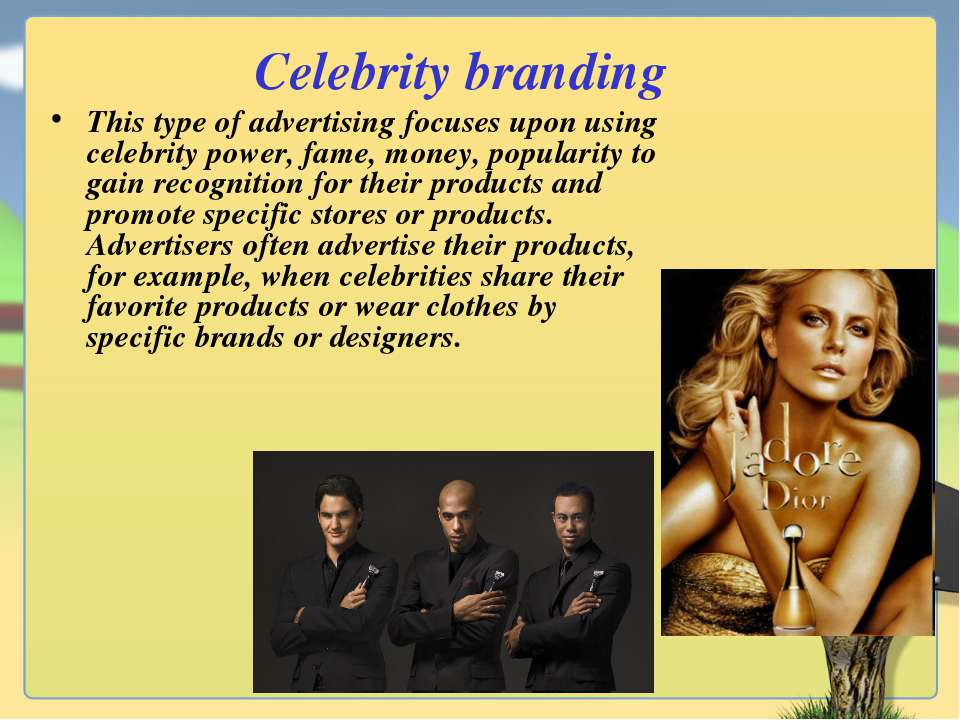 Celebrity branding This type of advertising focuses upon using celebrity powe...