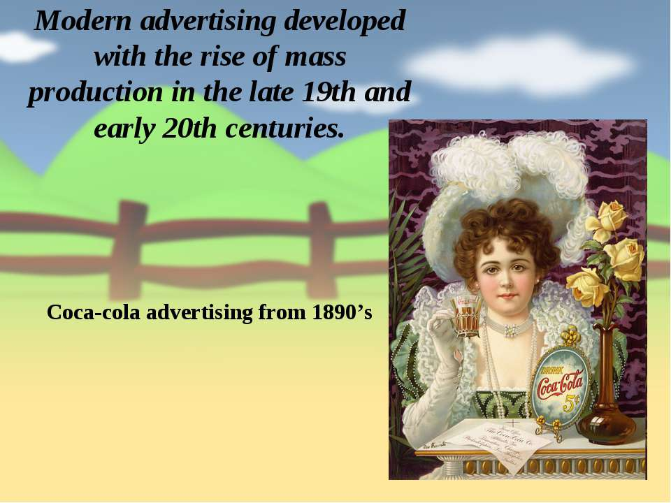 Modern advertising developed with the rise of mass production in the late 19t...