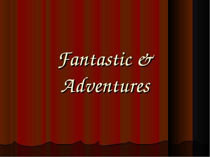 Fantastic & Adventures