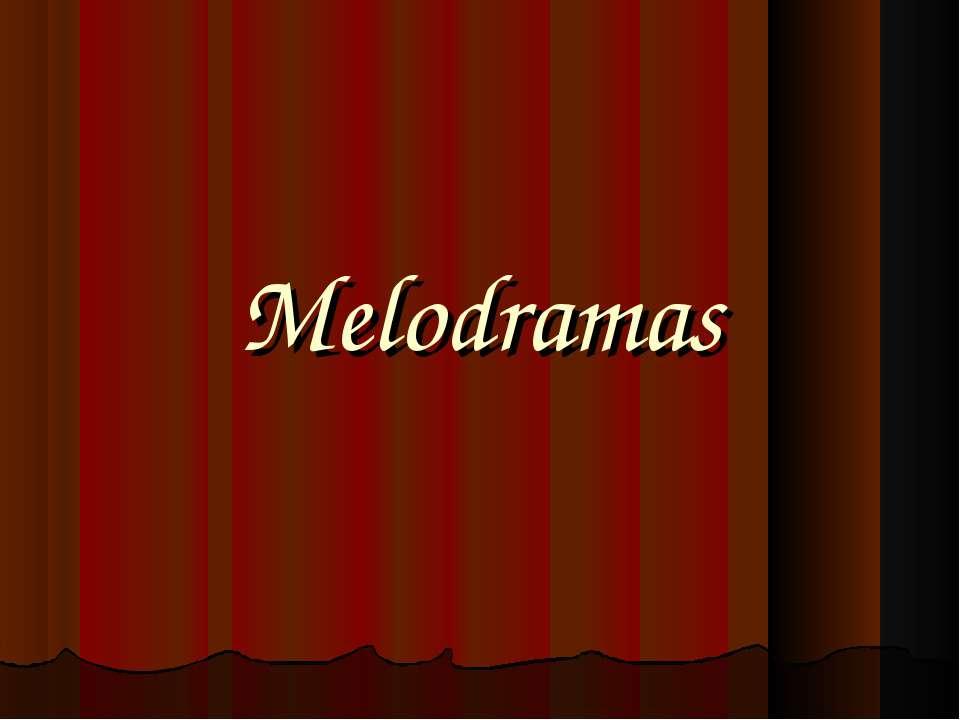 Melodramas