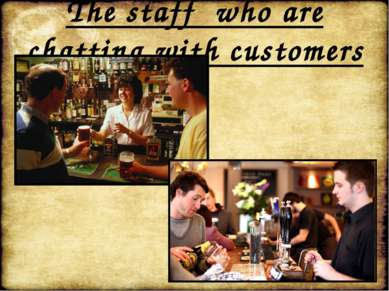 The staff who are chatting with customers
