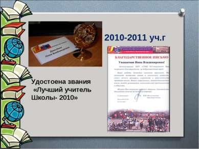 2010-2011 уч.г Удостоена звания «Лучший учитель Школы- 2010»