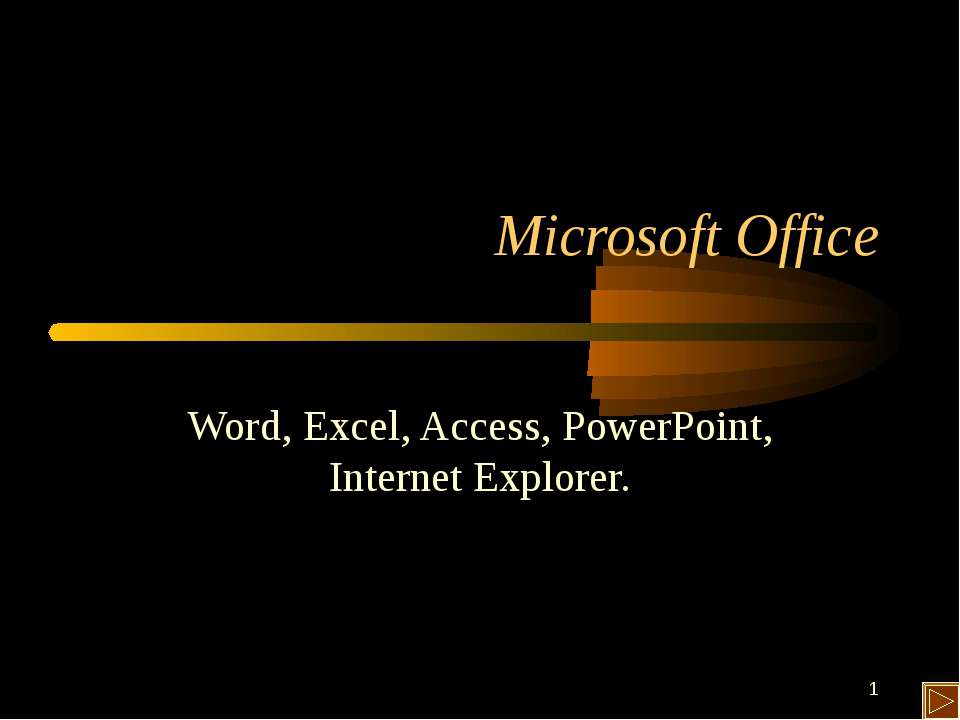 * Microsoft Office Word, Excel, Access, PowerPoint, Internet Explorer.