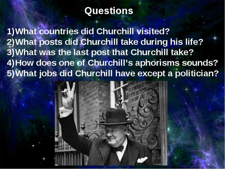 Questions What countries did Churchill visited? What posts did Churchill take...