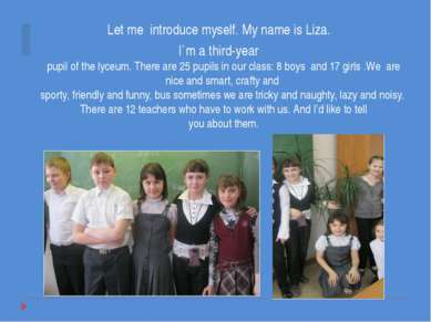 Let me introduce myself. My name is Liza. I`m a third-year pupil of the lyceu...